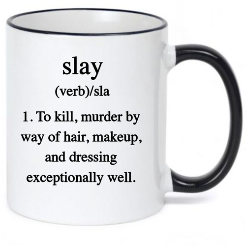 Slay Definition: To Kill, Murder by Way of Hair, Makeup and Dressing Exceptionally Well Coffee Mug