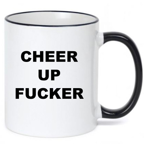Cheer Up Fucker Risque Coffee Mug
