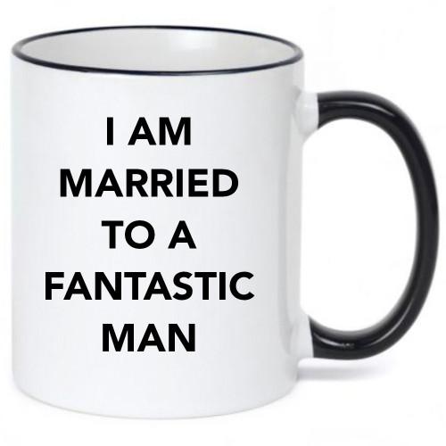I Married A Fantastic Man Ceramic Coffee Mug
