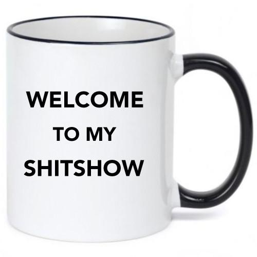 Welcome to My ShitShow  Coffee Mug