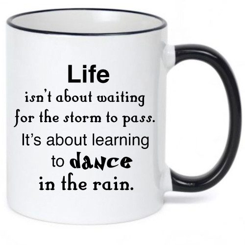 Life Isn't About Waiting for the Storm To End / Inspirational Mug