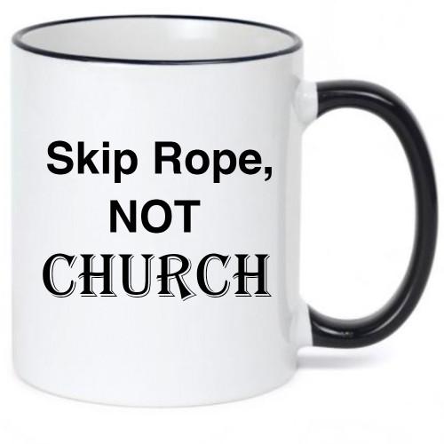 Skip Rope, Not Church / Religious / Inspirational Mug
