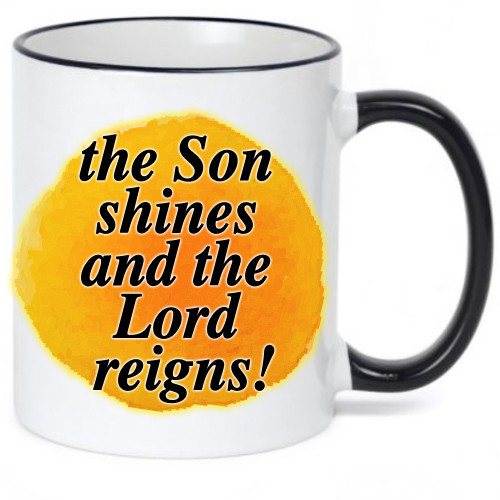 The Son Shines and the Lord Reigns / Religious / Inspirational Mug
