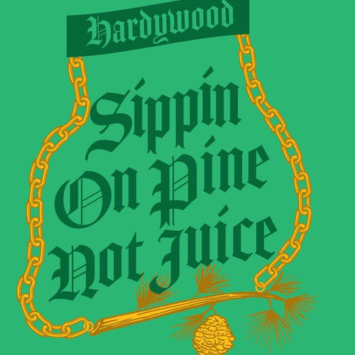 Sippin' on Pine, Not Juice - Hill High Marketplace