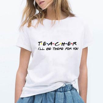 New Arrival Tshirt Vestidos Harajuku Pop Retro Beautiful Loose Kawaii Vogue Women Fashion TEACHER I'LL BE THERE FOR YOU T-shirt