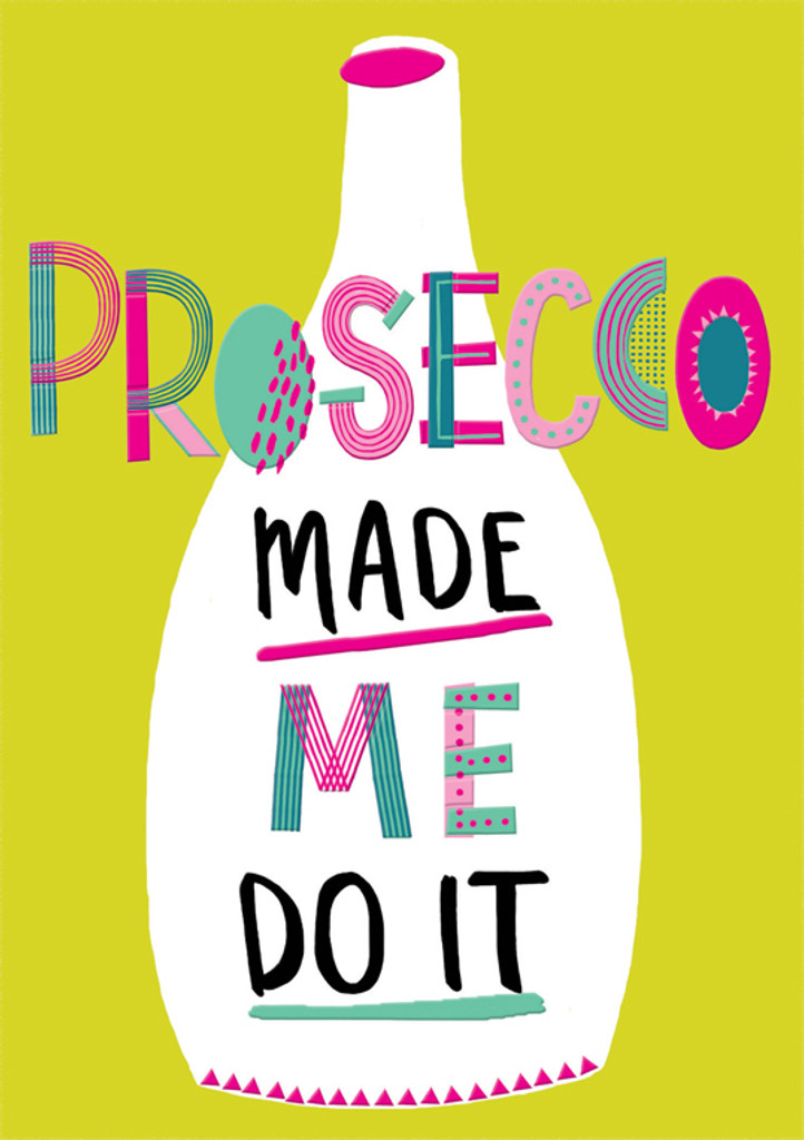 Prosecco Made me do it Birthday Card - Rachel Ellen