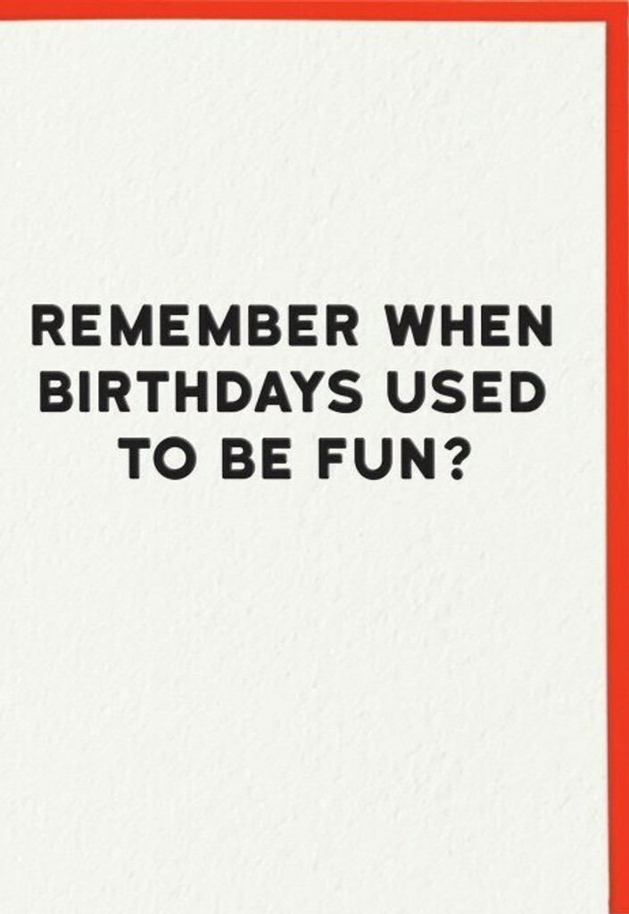Remember when Birthdays were fun?  Birthday Card | Redback Cards