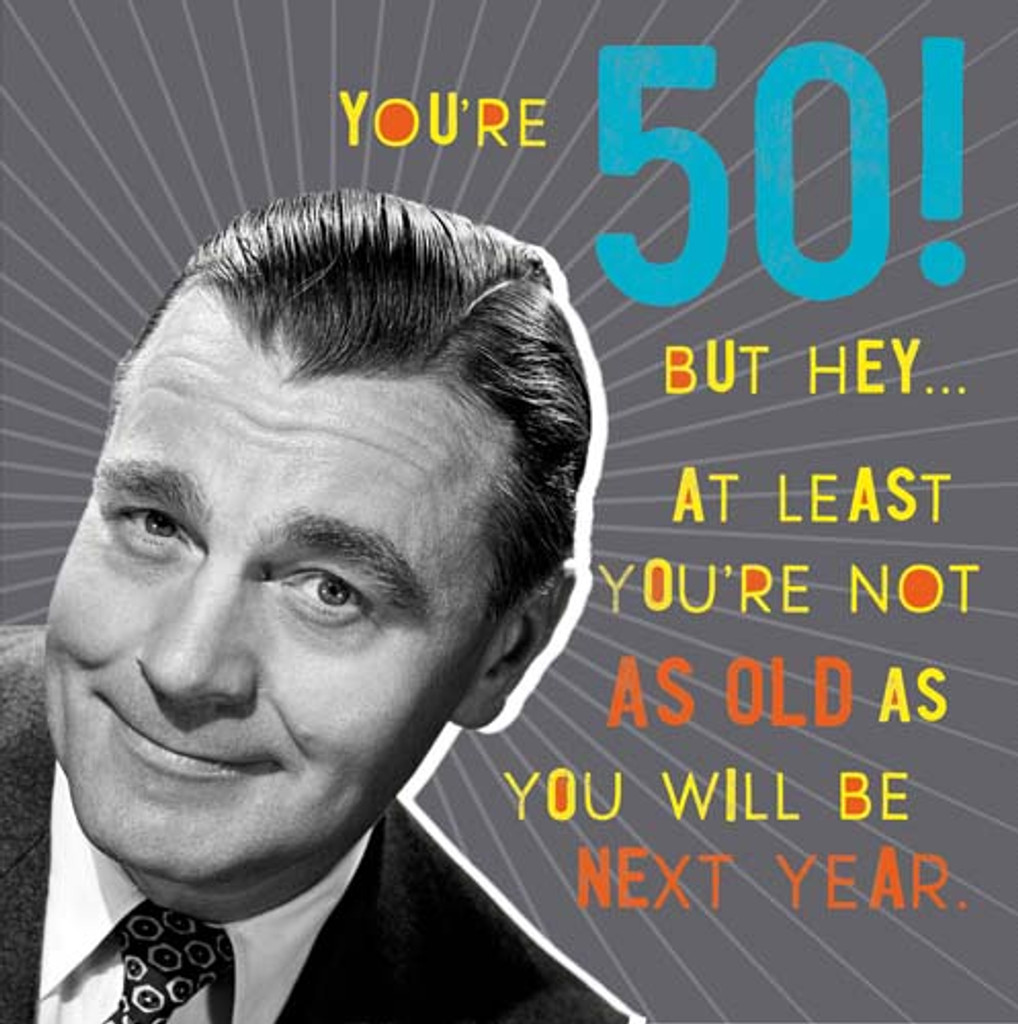 You're 50 Not as old as next year   Funny Birthday Card - Pigment Productions