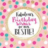 Fabulous Birthday Bestie Wishes Birthday Card - Rachel Ellen