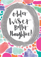Older Wiser Better Naughtier Birthday Card - Rachel Ellen