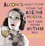 Alcohol won't slow ageing Birthday Card - Pigment Productions