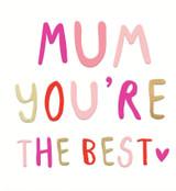 Mum You're the Best GReeting Card - Caroline Gardner