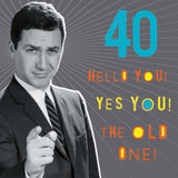 40 Today! Hello You, the Old One | Birthday Card - Pigment Productions
