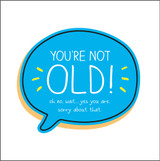 You're Not Old  Birthday Card Happy Jackson - Pigment Productions