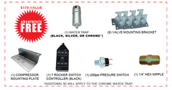 "FREE UPGRADE! (1) 7 ROCKER SWITCH CONTROLLER (BLACK) (1) 200psi PRESSURE SWITCH (8) VALVE MOUNTING BRACKETS (1) COMPRESSOR MOUNTING BRACKET (1) 1/4"" WATER TRAP (BLACK OR SILVER) (1) 1/4"" HEX NIPPLE"