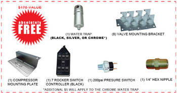 "BONUS KIT: (1) 7 ROCKER SWITCH CONTROLLER (BLACK) (1) 200psi PRESSURE SWITCH (8) VALVE MOUNTING BRACKETS (1) COMPRESSOR MOUNTING BRACKET (1) 1/4"" WATER TRAP (BLACK OR SILVER) (1) 1/4"" HEX NIPPLE"