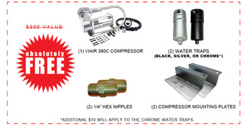 "***IN ADDITION TO THE KIT ABOVE YOU'LL RECEIVE THE FOLLOWING ITEMS FOR FREE!!! $300 VALUE!!!***  (1) VIAIR 380C COMPRESSOR (2) 1/4"" WATER TRAP (BLACK OR SILVER) (2) 1/4"" HEX NIPPLE (2) COMPRESSOR MOUNTING BRACKET"