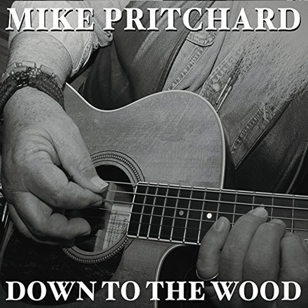 Mike Pritchard - Down To The Wood