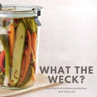 What the Weck? It's a world of endless possibilities with Weck Jars.
