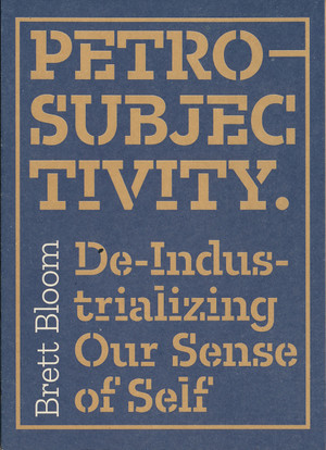Petro-Subjectivity: De-Industrializing Our Sense of Self