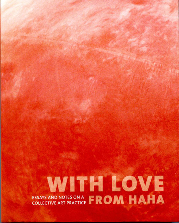 With Love From Haha: Essays And Notes On A Collective Practice