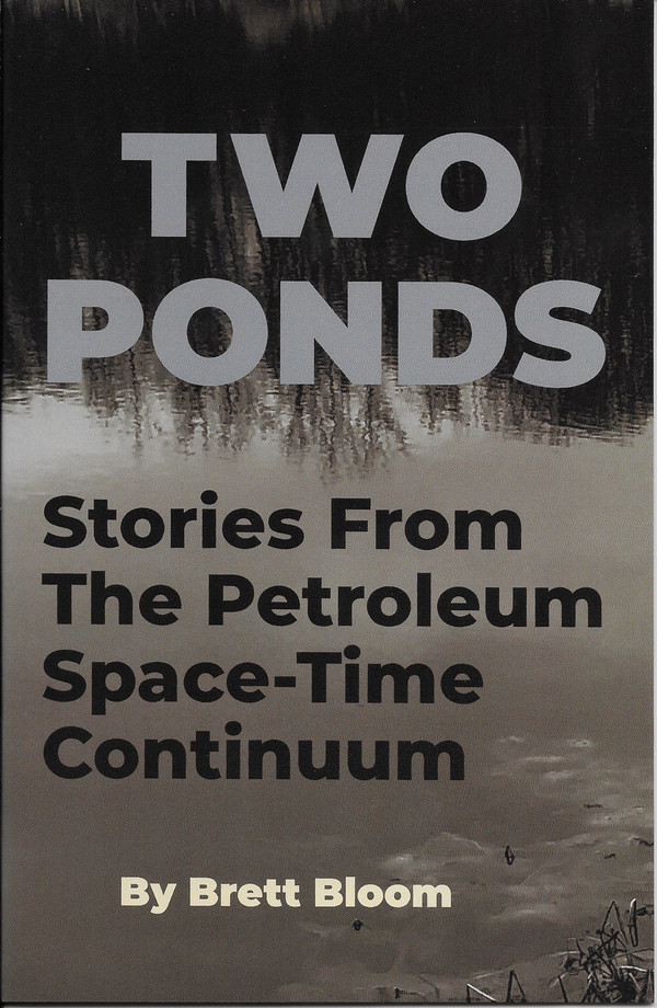 Stories from the Petroleum Space-Time Continuum: Two Ponds, by Brett Bloom