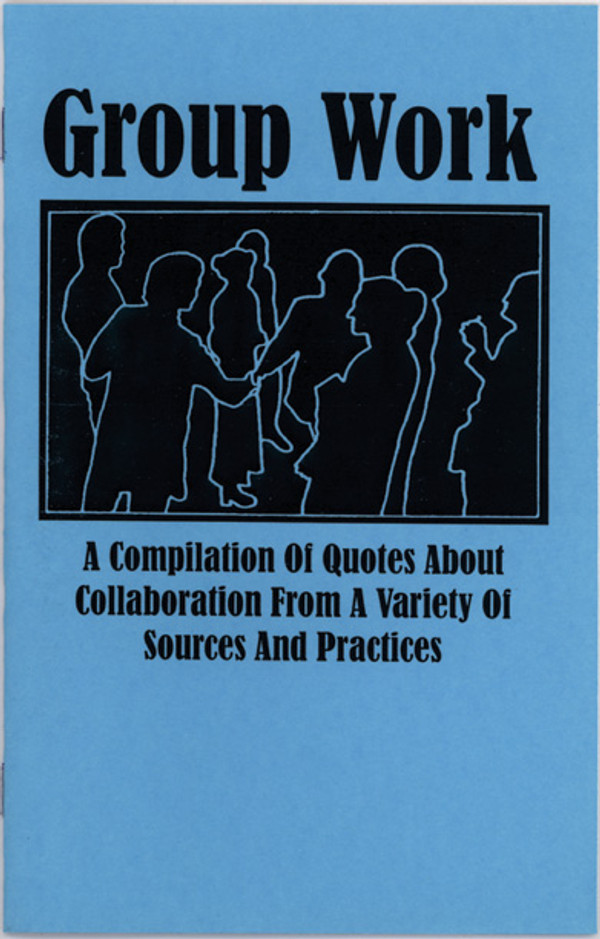 Group Work: A Compilation of Quotes About Collaboration from a Variety of Sources and Practices (2019 reprint)
