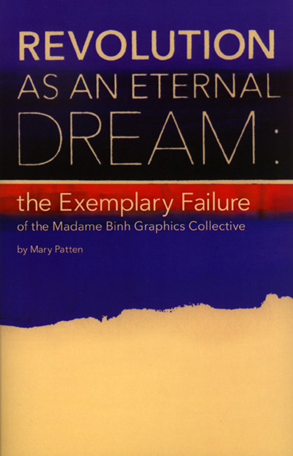 Revolution as an Eternal Dream: the Exemplary Failure of the Madame Binh Graphics Collective 247