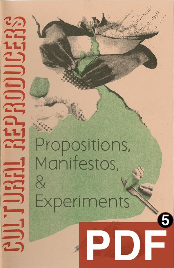 Cultural ReProducers: Propositions, Manifestos, & Experiments [PDF-5]