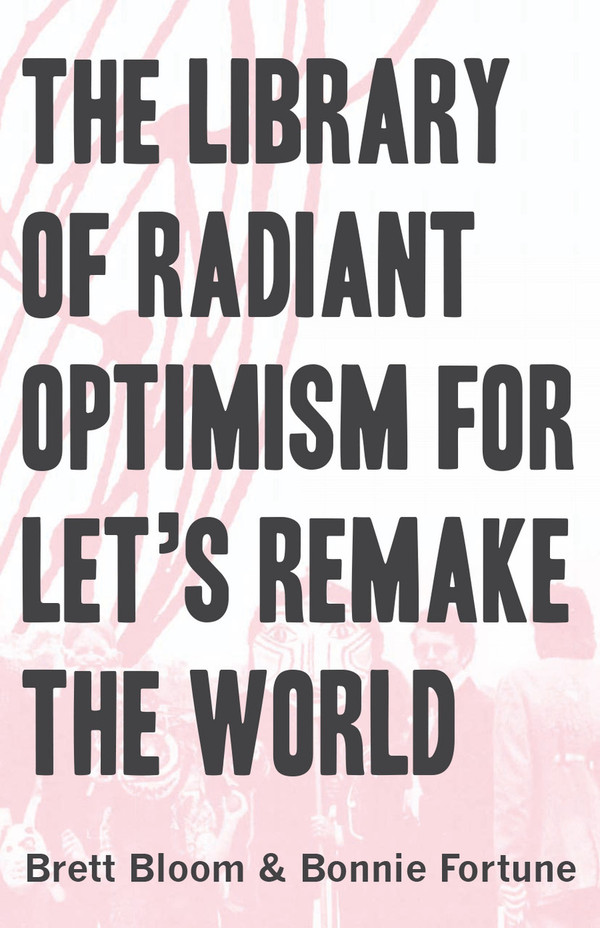The Library of Radiant Optimism for Let's Re-Make the World, 4th ed.