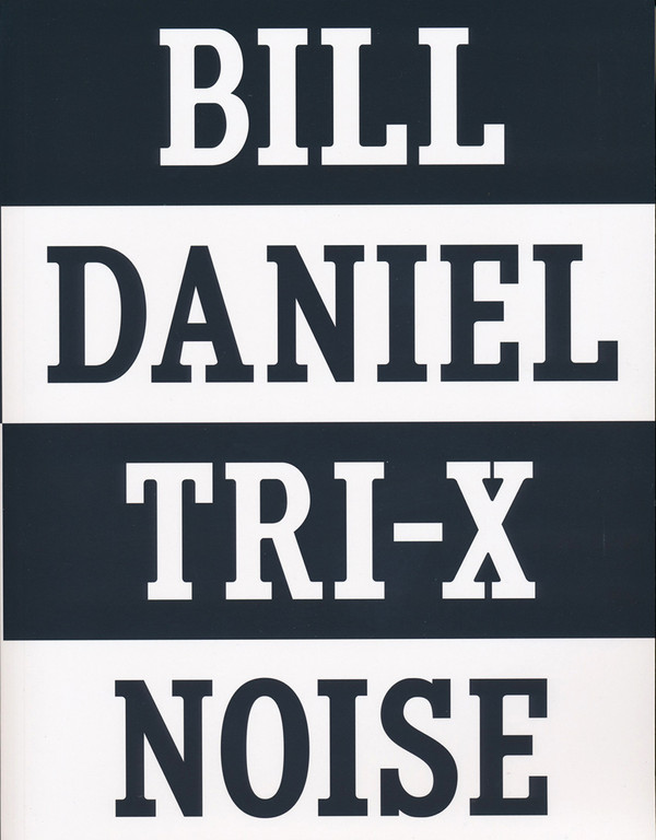 TRI-X Noise: Bill Daniel Photographs 1981-2016