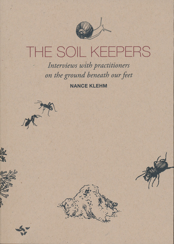 The Soil Keepers: Interviews With Practitioners on the Ground Beneath Our Feet,