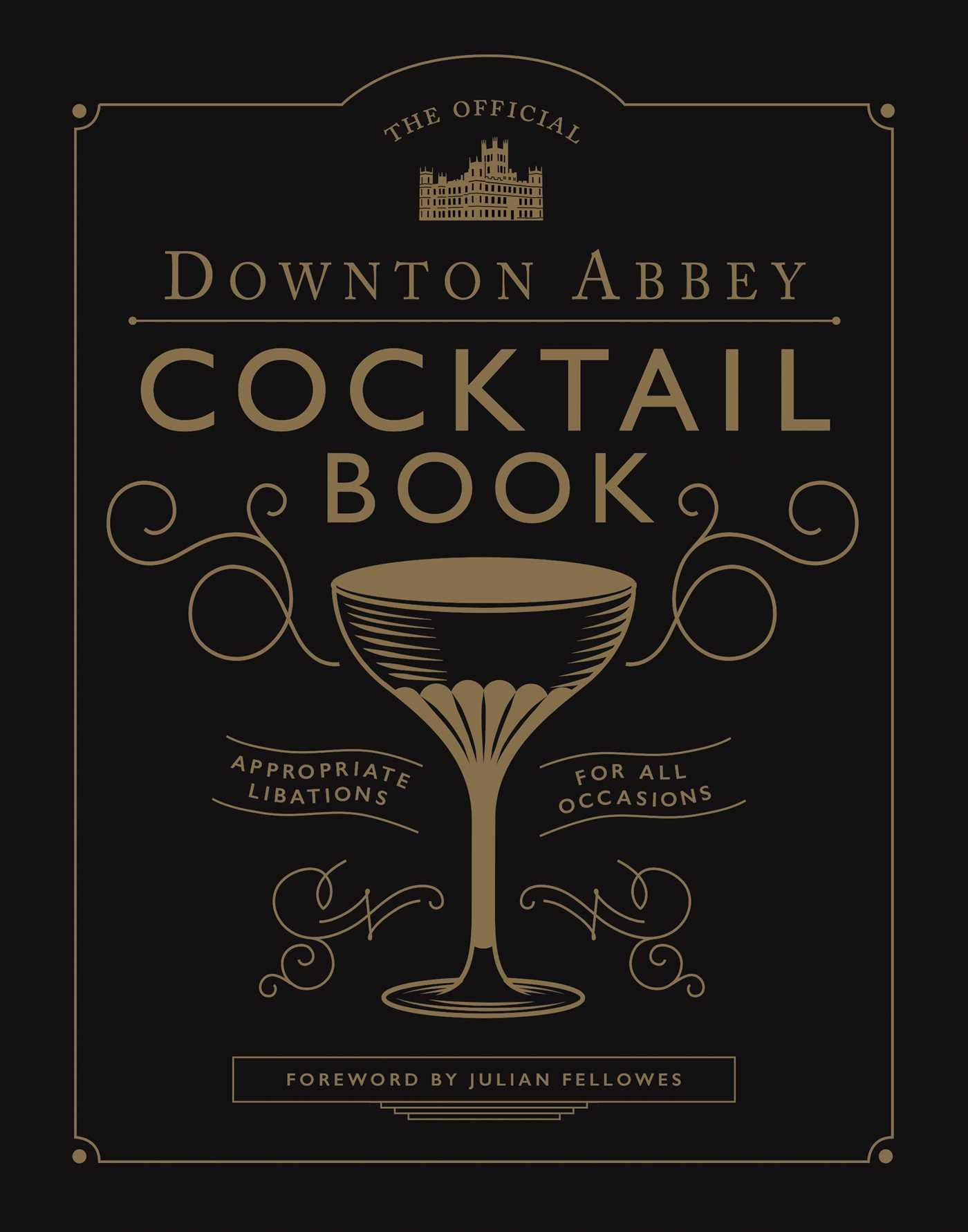 Rowland-Desloge The Official Downton Abbey Cocktail Book : Appropriate Libations for All Occasions