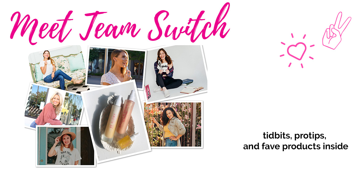 Meet Team Switch to help with your clean beauty needs