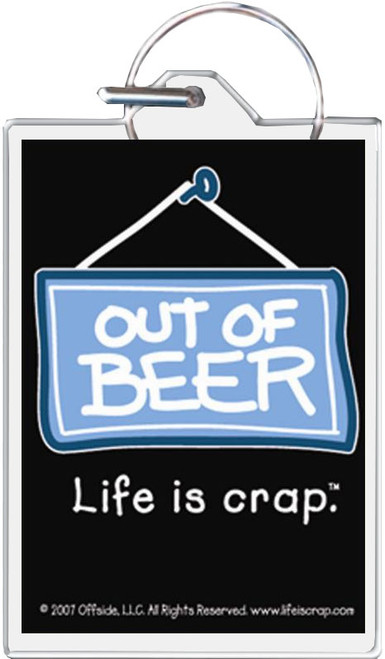 Life Is Crap - Out Of Beer Keychain