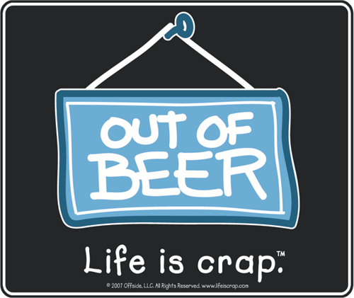 """Life Is Crap - Out Of Beer - Sticker - 4"""" x 3 3/8"""""""