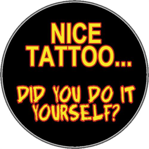 "Nice Tattoo Did You Do It Yourself - Sticker - 2 5/8"" Round"