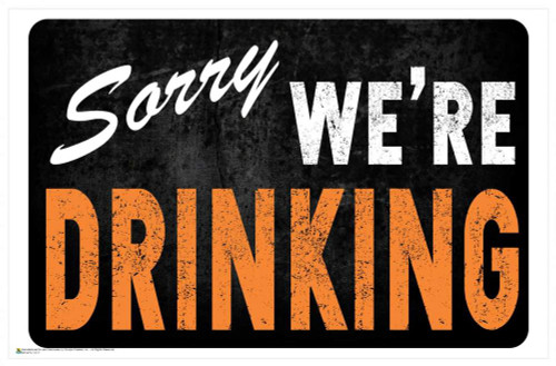 """Sorry We're Drinking Mini Poster 17"""" x 11"""""""