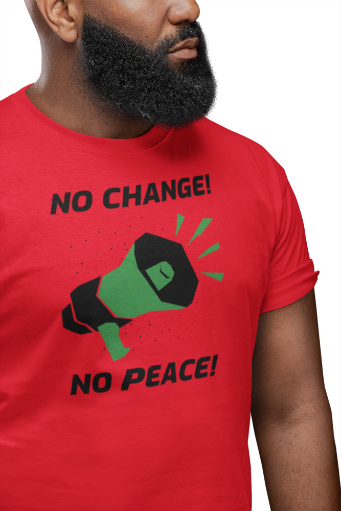 NO CHANGE! NO PEACE! Tee
