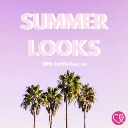 Summer Looks With Cordial Lee