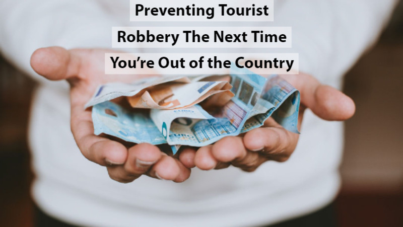 Preventing Tourist Robbery The Next Time You're Out of the Country