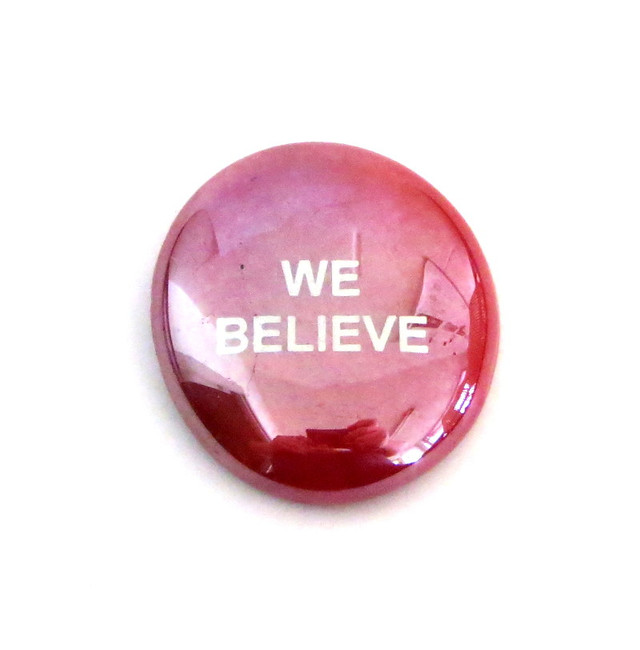 WE BELIEVE... Glass Stone from Lifeforce Glass