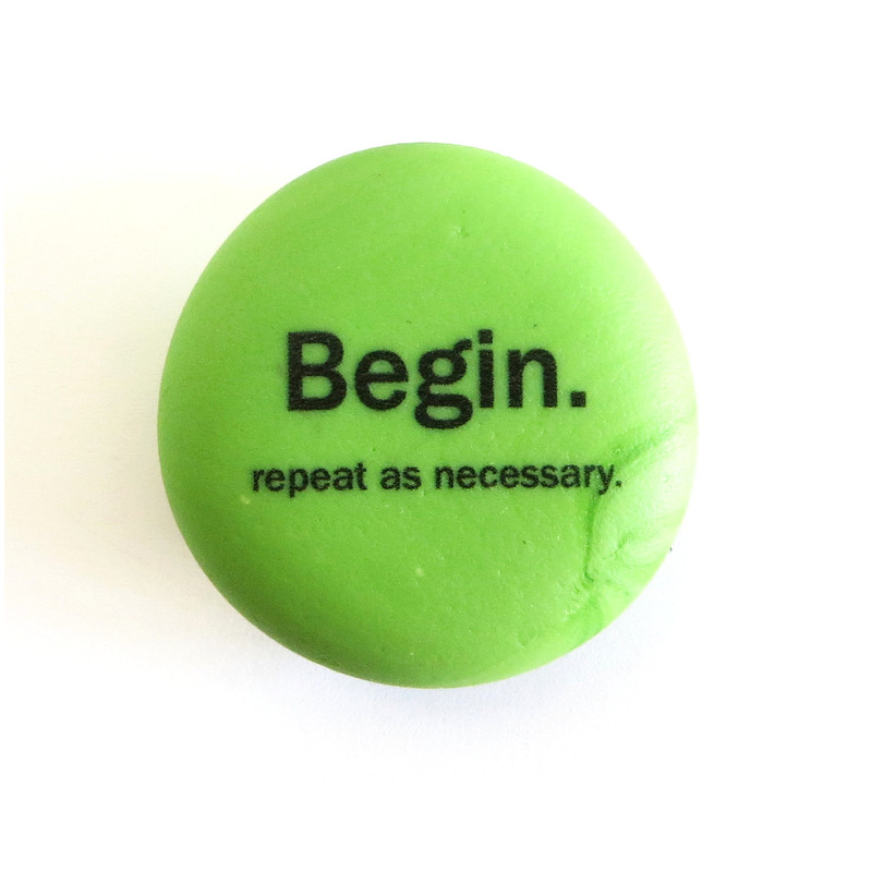 Begin. Repeat as necessary. Inspiration magnet from Lifeforce Glass, Inc.