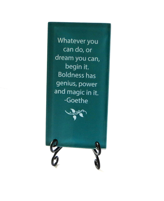 Inspirational Glass Plaque- Whatever you can do, or dream you can from Lifeforce Glass, Inc.