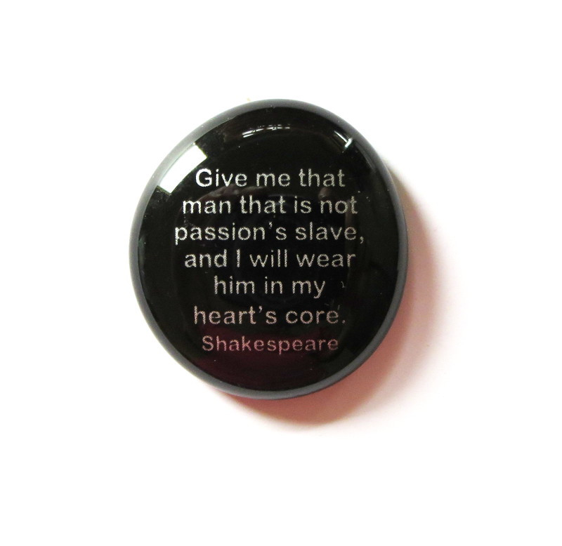 Shakespeare Stone- Give me that man who is not passion's slave...