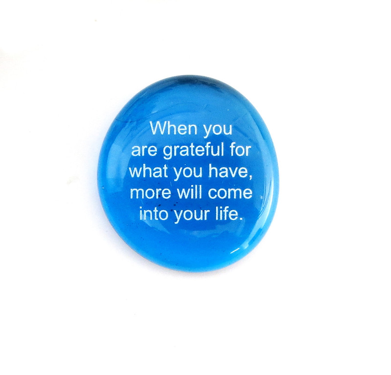 When you are grateful for what you have... Glass Stone From Lifeforce Glass