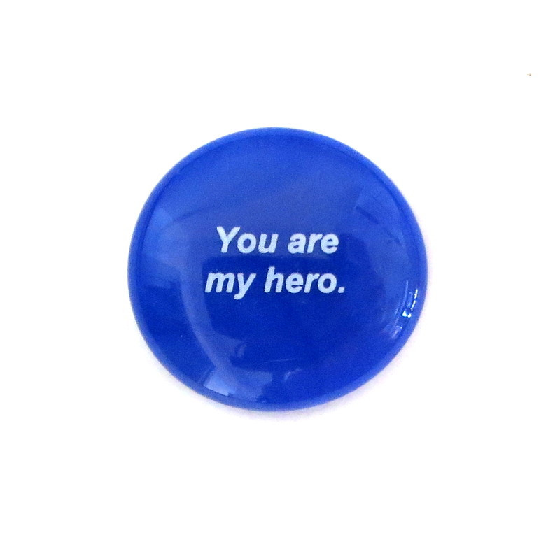 You are my hero... Glass Stone From Lifeforce Glass