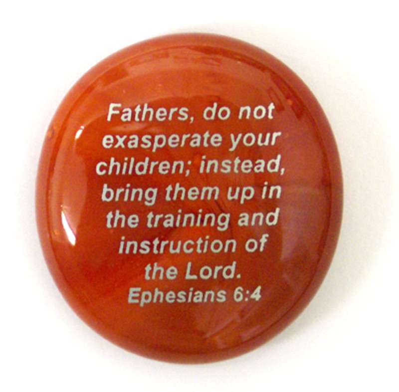Fathers, do not exasperate your children; instead, bring them up in the training and instruction of the Lord. Ephesians 6:4