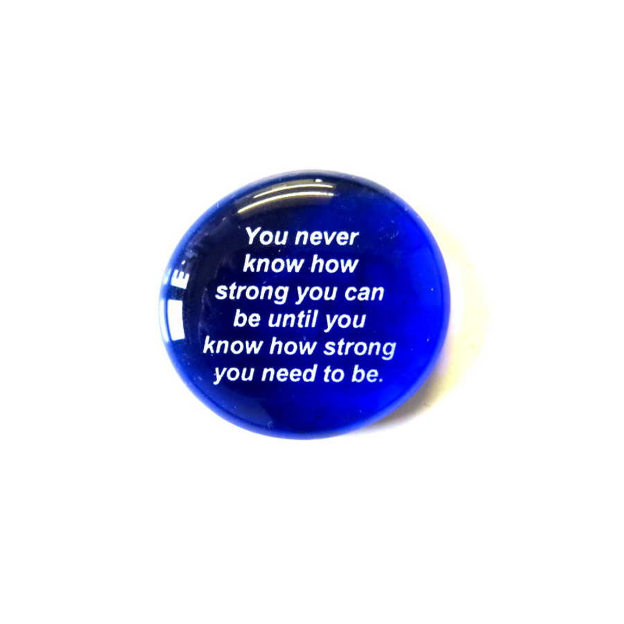 You never know how strong you... Glass Stone From Lifeforce Glass