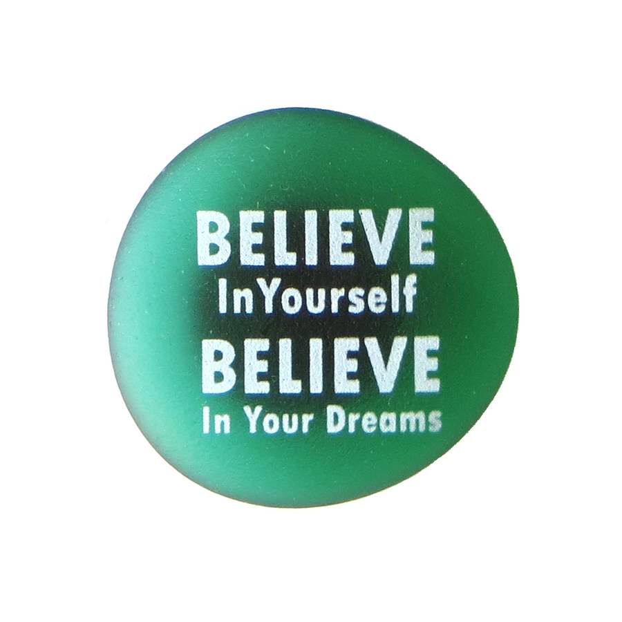 Believe in yourself, believe in your dreams. Inspiration magnet from Lifeforce Glass, Inc.